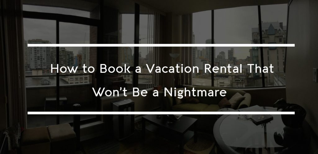 How to Book a Vacation Rental That Won't Be a Nightmare - WHITE SPIDER