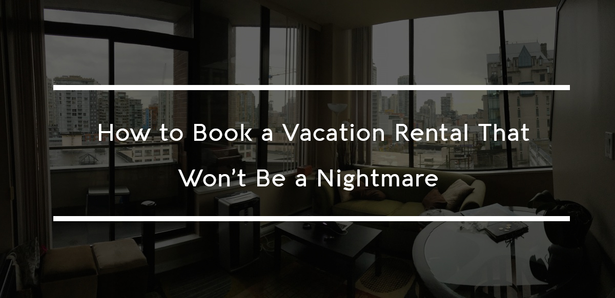 How to Book a Vacation Rental That Won't Be a Nightmare